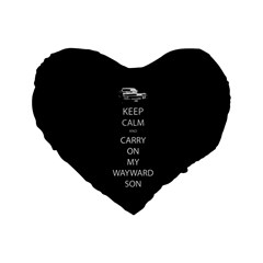 Keep Calm And Carry On My Wayward Son Standard 16  Premium Flano Heart Shape Cushion  by TheFandomWard