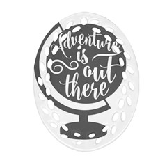 Adventure Is Out There Oval Filigree Ornament (2-Side)