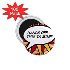 Hands Off  This Is Mine! 1 75  Magnets (100 Pack)  by ComicBookPOP