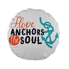 Hope Anchors The Soul Nautical Quote Standard 15  Premium Flano Round Cushions by CraftyLittleNodes