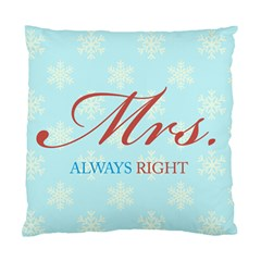 Mrs Always Right 2 Cushion Case (Single Sided)  by maemae