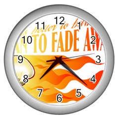 Its Better To Burn Out Than To Fade Away Wall Clocks (silver)  by Zerohabanero
