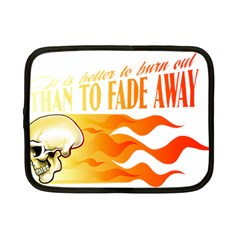 Its Better To Burn Out Than To Fade Away Netbook Case (small)  by Zerohabanero