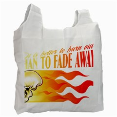 Its Better To Burn Out Than To Fade Away Recycle Bag (one Side) by Zerohabanero