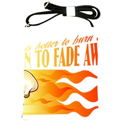 Its Better To Burn Out Than To Fade Away Shoulder Sling Bags