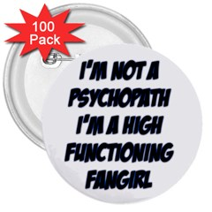 High Functioning Fangirl 3  Buttons (100 Pack)  by girlwhowaitedfanstore