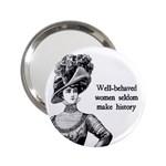Well-Behaved Women Seldom Make History 2.25  Handbag Mirrors Front