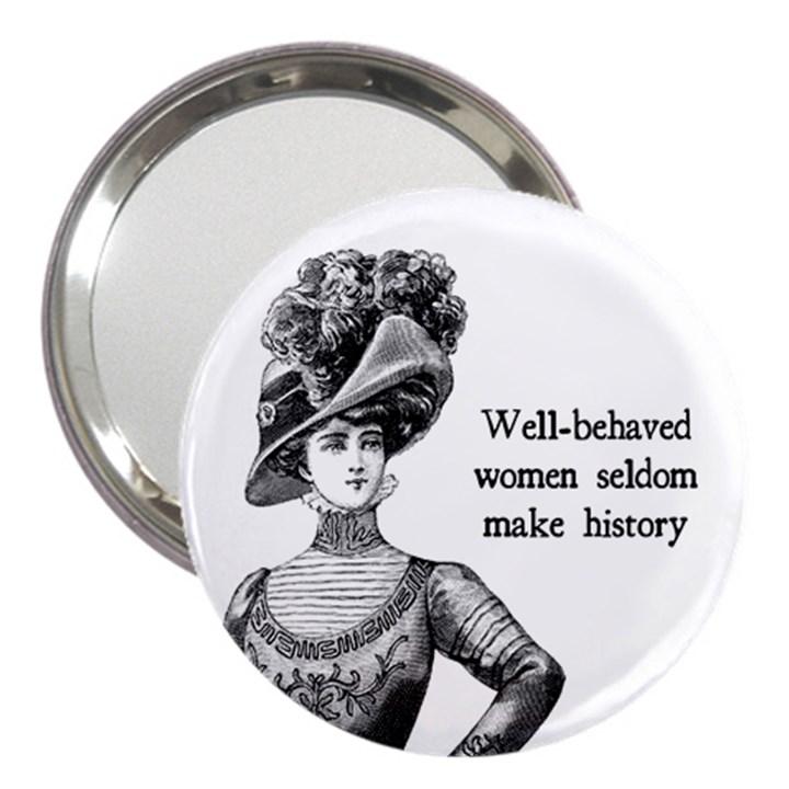 Well-Behaved Women Seldom Make History 3  Handbag Mirrors