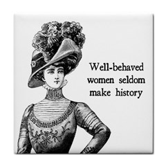 Well Behaved Women Seldom Make History Tile Coasters by waywardmuse