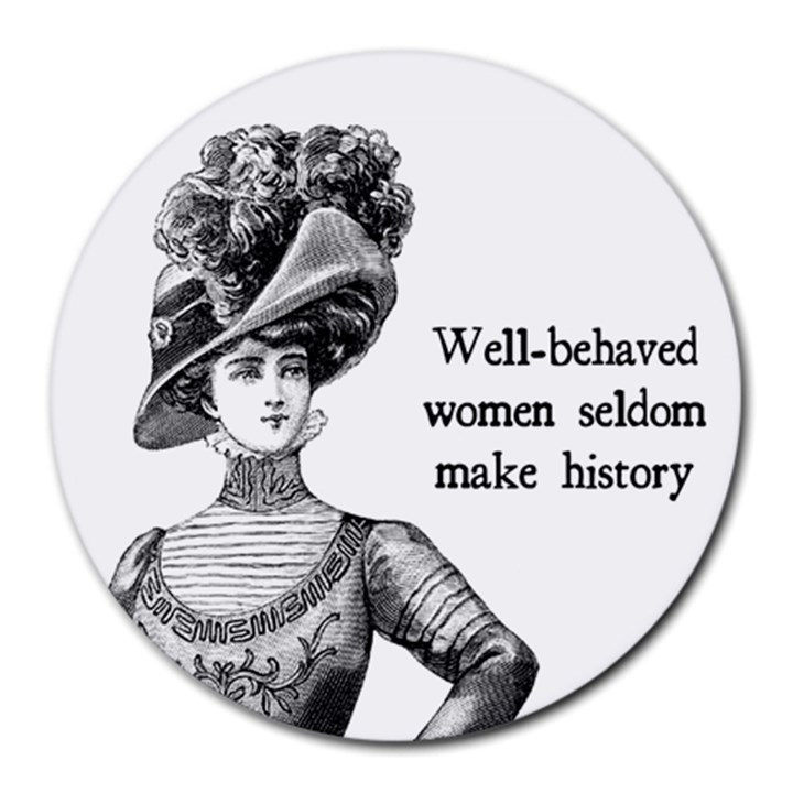 Well-Behaved Women Seldom Make History Round Mousepads