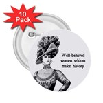 Well-Behaved Women Seldom Make History 2.25  Buttons (10 pack)  Front