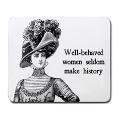 Well Behaved Women Seldom Make History Large Mousepads by waywardmuse