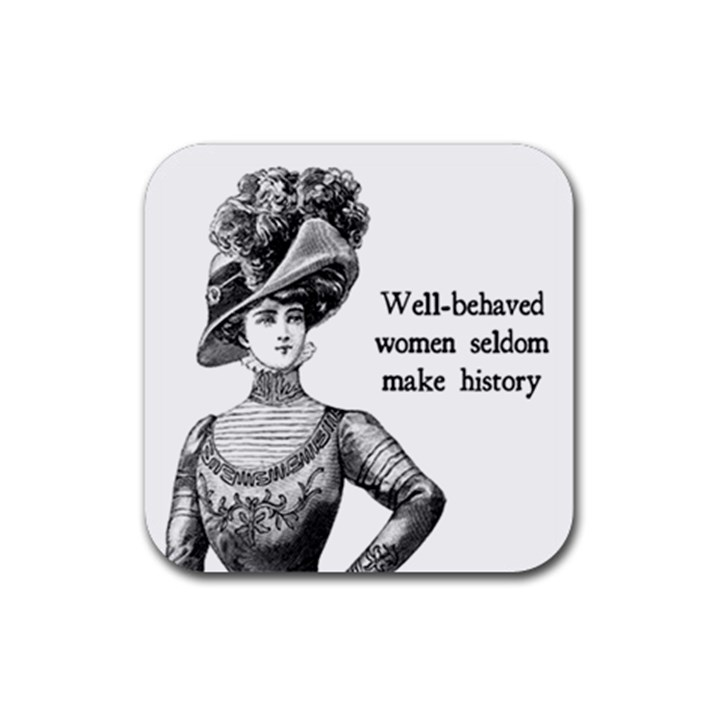 Well-Behaved Women Seldom Make History Rubber Square Coaster (4 pack)