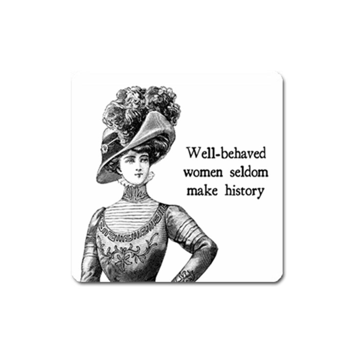 Well-Behaved Women Seldom Make History Square Magnet