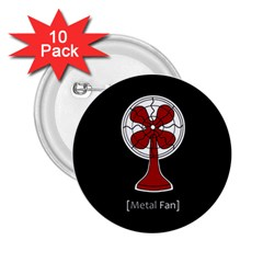 Metal Fan 2 25  Buttons (10 Pack)  by waywardmuse