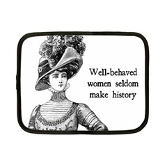 Well Behaved Women Seldom Make History Netbook Case (small)