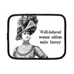 Well-Behaved Women Seldom Make History Netbook Case (Small)  Front