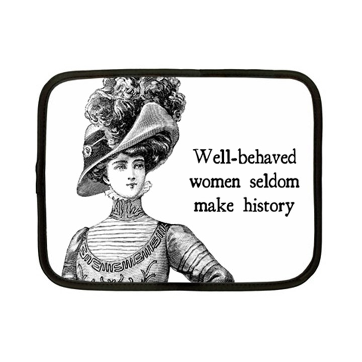 Well-Behaved Women Seldom Make History Netbook Case (Small)
