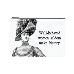 Well Behaved Women Seldom Make History Cosmetic Bag (large)  by waywardmuse