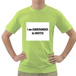 I am Surrounded by Idiots! Green T-Shirt