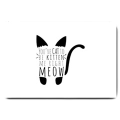 You ve Cat To Be Kitten Me Right Meow Large Doormat  by TanyaDraws