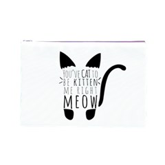 You ve Cat To Be Kitten Me Right Meow Cosmetic Bag (large)  by TanyaDraws