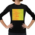 Chill out Women s Long Sleeve Dark T-Shirts