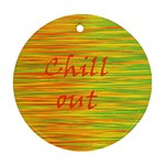 Chill out Round Ornament (Two Sides)  Front