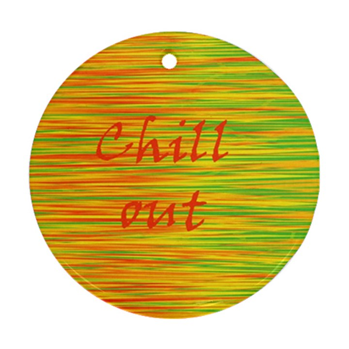 Chill out Round Ornament (Two Sides)