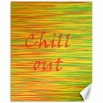 Chill out Canvas 16  x 20