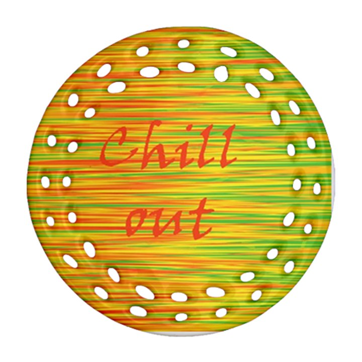 Chill out Ornament (Round Filigree)