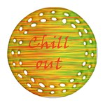 Chill out Round Filigree Ornament (2Side) Back