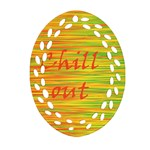 Chill out Ornament (Oval Filigree)  Front