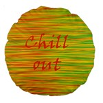 Chill out Large 18  Premium Round Cushions Front