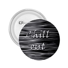 Black An White  chill Out  2 25  Buttons by Valentinaart