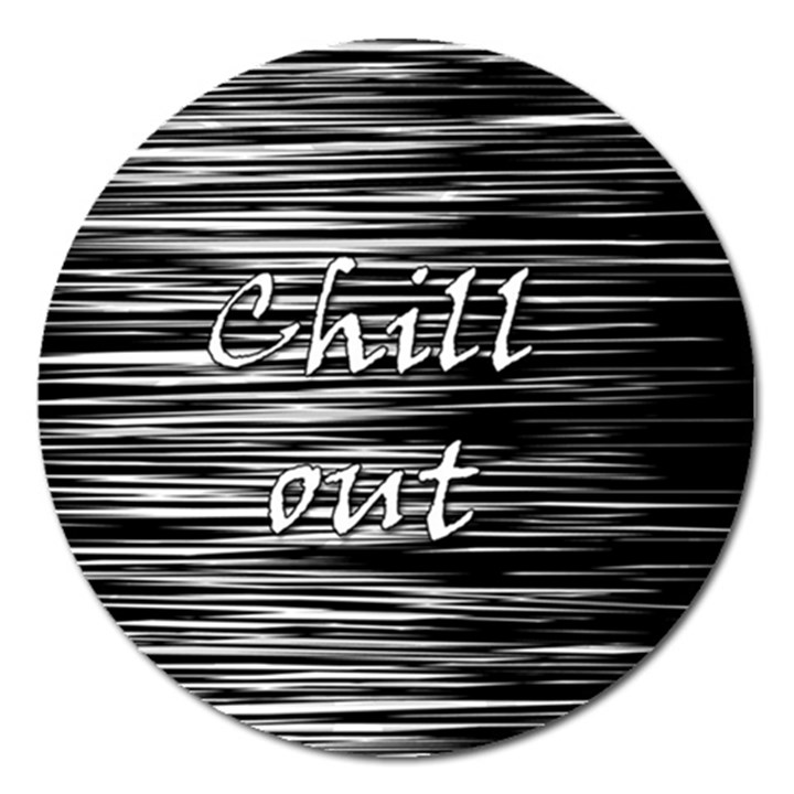 Black an white  Chill out  Magnet 5  (Round)