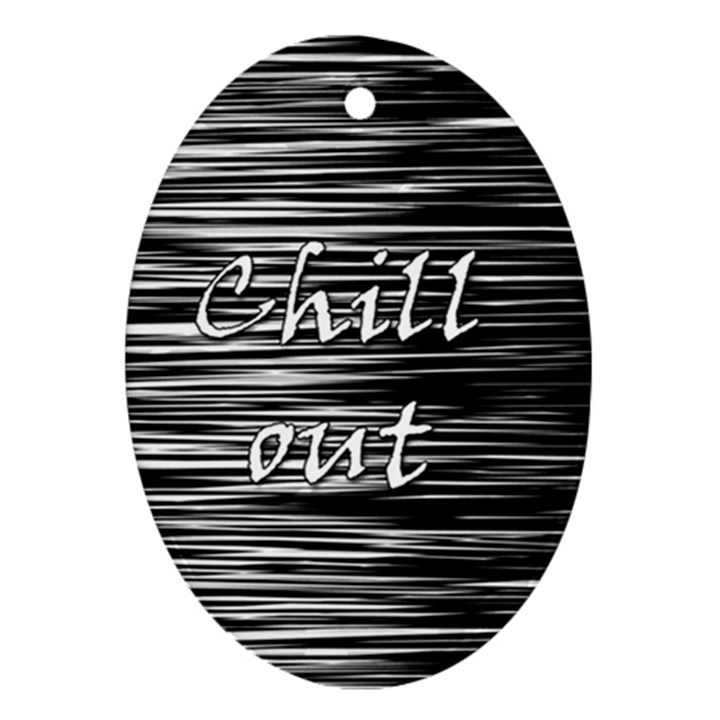 Black an white  Chill out  Oval Ornament (Two Sides)