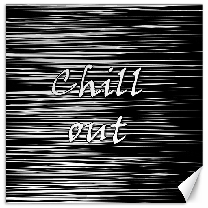 Black an white  Chill out  Canvas 12  x 12