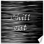 Black an white  Chill out  Canvas 20  x 20   20 x20 Canvas - 1