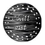 Black an white  Chill out  Round Filigree Ornament (2Side) Back