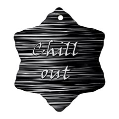 Black An White  chill Out  Snowflake Ornament (2 Side)
