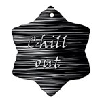 Black an white  Chill out  Snowflake Ornament (2-Side) Back