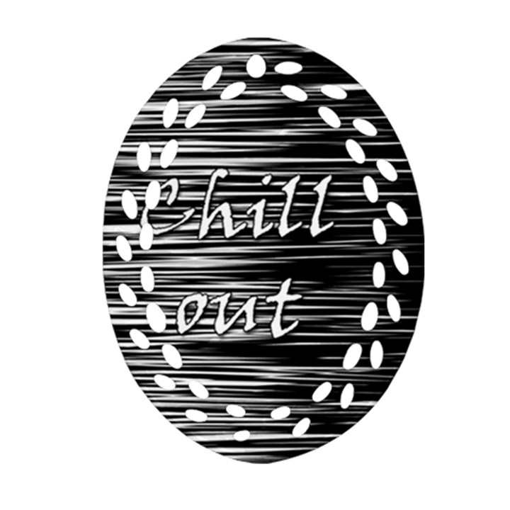 Black an white  Chill out  Ornament (Oval Filigree)