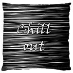 Black an white  Chill out  Large Cushion Case (Two Sides) Front