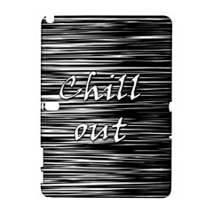 Black An White  chill Out  Samsung Galaxy Note 10 1 (p600) Hardshell Case by Valentinaart