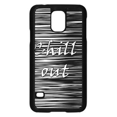 Black An White  chill Out  Samsung Galaxy S5 Case (black) by Valentinaart