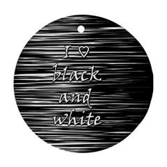 I love black and white Ornament (Round)