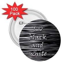 I Love Black And White 2 25  Buttons (100 Pack)