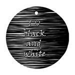 I love black and white Round Ornament (Two Sides)  Front