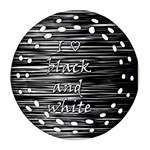 I love black and white Ornament (Round Filigree)  Front